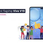 Vivo's latest flagship Vivo V19 - A quick review.